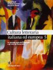 Cultura letteraria italiana ed europea. Per le Scuole superiori vol.5