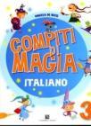 Compiti di magia. Italiano. Per la Scuola elementare vol.3