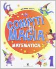 Compiti di magia. Matematica. Per la Scuola elementare vol.1