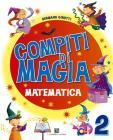 Compiti di magia. Matematica. Per la Scuola elementare vol.2