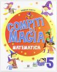 Compiti di magia. Matematica. Per la Scuola elementare vol.5
