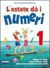 L' estate d� i numeri. Per la Scuola media vol.1