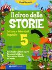 Il circo delle storie. Letture e laboratori linguistici. I testi e i generi. I temi. Per la 5ª classe elementare