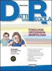 Datti una regola. Fonologia, ortografia, morfologia. Con espansione online. Per la Scuola media. Con CD-ROM vol.1