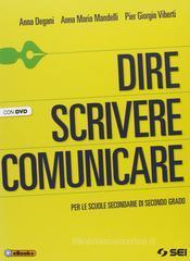 Dire scrivere comunicare. Con DVD. Per le Scuole superiori