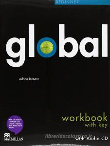 Global. Beginner. Workbook. With key. Per le Scuole superiori. Con CD Audio