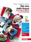 Nel vivo della lingua. Grammatica, lessico e comunicazione. Per le Scuole superiori. Con Contenuto digitale (fornito elettronicamente)