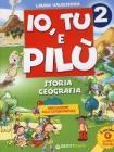 Io, Tu e Pilù. Storia geografia. Per la 2ª classe elementare