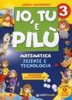 Io, Tu e Pilù. Matematica scienze e tecnologia. Per la 3ª classe elementare