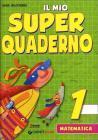 Il mio super quaderno. Matematica. Per la Scuola elementare vol.1