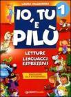 Io, Tu e Pilù. Letture, linguaggi espressivi. Per la 1ª classe elementare vol.1