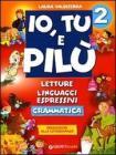 Io, Tu e Pilù. Letture, linguaggi espressivi. Per la 2ª classe elementare