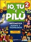 Io, Tu e Pilù. Matematica Scienze e Tecnologia. Per la 2« classe elementare