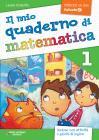 Il mio quaderno di matematica. Per la Scuola elementare vol.1