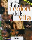 Tutti i colori della vita. Con Ciotti, non lasciamoci rubare il futuro. Per le Scuole superiori. Con espansione online