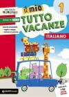 Il mio tutto vacanze. Italiano. Per la Scuola elementare vol.1