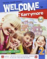 Welcome to Kerrymore. Per la Scuola elementare. Con e-book. Con espansione online vol.2