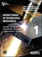 Nuovo corso di tecnologia meccanica. Controlli, produzione dei materiali, processi di trasformazione, collegamenti vol.1