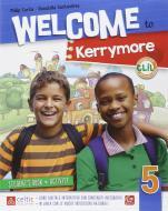 Welcome to Kerrymore. Per la Scuola elementare. Con e-book. Con espansione online vol.5