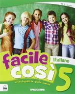 Facile così. italiano. Per la Scuola elementare vol.5