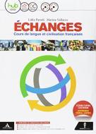 Échanges. Cours de langue et civilisation françaises. Per le Scuole superiori. Con e-book. Con espansione online. Con CD-Audio. Con DVD-ROM