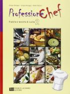 Professione chef. Pratiche e tecniche di cucina. Con espansione online. Per gli Ist. Professionali alberghieri vol.2