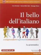 Il bello dell'italiano. Comprendere, ragionare, comunicare. La grammatica. Per le Scuole superiori. Ediz. mylab. Con e-book. Con espansione online