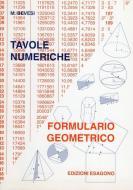 Tavole numeriche. Formulario geometrico. Per le Scuole