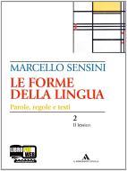 Le forme della lingua. La grammatica e la scrittura-Il lessico. Per le Scuole superiori. Con CD-ROM