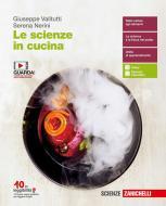 Le scienze in cucina. Volume unico. Per le Scuole superiori. Con espansione online