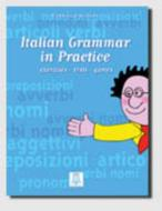 Italian grammar in practice. Exercises, tests, games