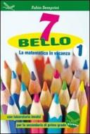 7 bello. La matematica in vacanza, con laboratorio INVALSI. Per la Scuola media vol.1