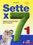 Sette X 7. Ripasso di matematica per le vacanze. Per la Scuola media. Con espansione online vol.1