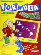 Formula scienze. Quaderno operativo di scienze. Per la Scuola elementare vol.3