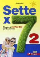 Sette x 7. Ripasso di matematica per le vacanze. Per la Scuola media. Con espansione online vol.2