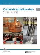L' industria agroalimentare. Per le Scuole superiori. Con Contenuto digitale (fornito elettronicamente) vol.1