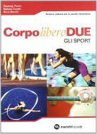 Corpo libero due: Movimento e salute-Gli sport. Per le Scuole superiori. Con espansione online
