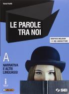 Le parole tra noi. Volume A: Narrativa e altri linguaggi-Voci dal mondo. Per le Scuole superiori