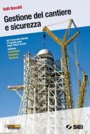 Gestione del cantiere e sicurezza-Il cantiere dalla A alla Z. Per gli Istituti tecnici indirizzo costruzioni ambiente territorio