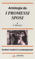 Antologia da «I Promessi sposi». Per le Scuole superiori