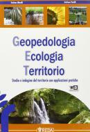 Geopedologia ecologia territorio. Studio e indagine del territorio con applicazioni pratiche. Per gli Ist. tecnici per geometri
