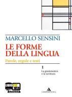 Le forme della lingua. La grammatica e la scrittura-Il lessico. Per le Scuole superiori