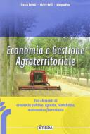 Economia e gestione agroterritoriale. Con elementi di politica, contabilità e matematica finanziaria. Per gli Ist. tecnici agrari. Con espansione online