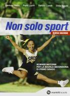 Non solo sport. Per la Scuola media. Con espansione online