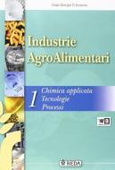 Industrie agroalimentari. Corso di chimica applicata, processi e trasformazioni. Con espansione online. Per gli Ist. tecnici agrari vol.1