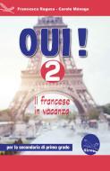 Oui! Il francese in vacanza. Per la Scuola media. Ediz. per la scuola. Con CD-Audio vol.2