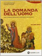 La domanda dell'uomo. Corso di religione cattolica. Volume unico. Per le Scuole superiori