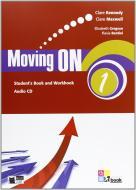 Moving on. Student's book-Workbook. Per le Scuole superiori. Con CD Audio vol.1