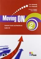 Moving on. Student's book-Workbook. Per le Scuole superiori. Con CD Audio vol.2