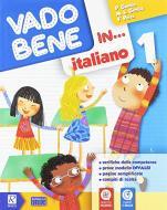 Vado bene in... Italiano. Per la 1ª classe elementare